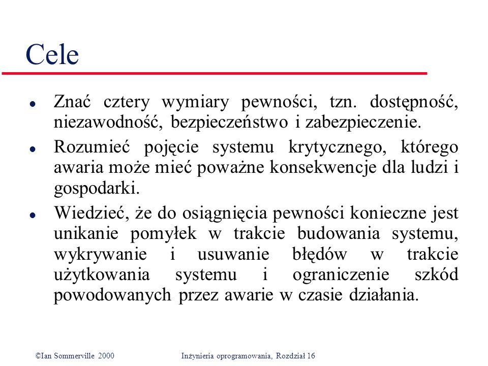 ©Ian Sommerville 2000Inżynieria oprogramowania, Rozdział 16 Cele l Znać cztery wymiary pewności, tzn.