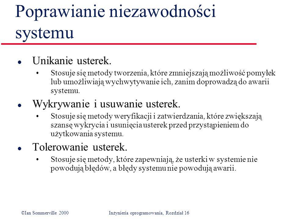©Ian Sommerville 2000Inżynieria oprogramowania, Rozdział 16 Poprawianie niezawodności systemu l Unikanie usterek.