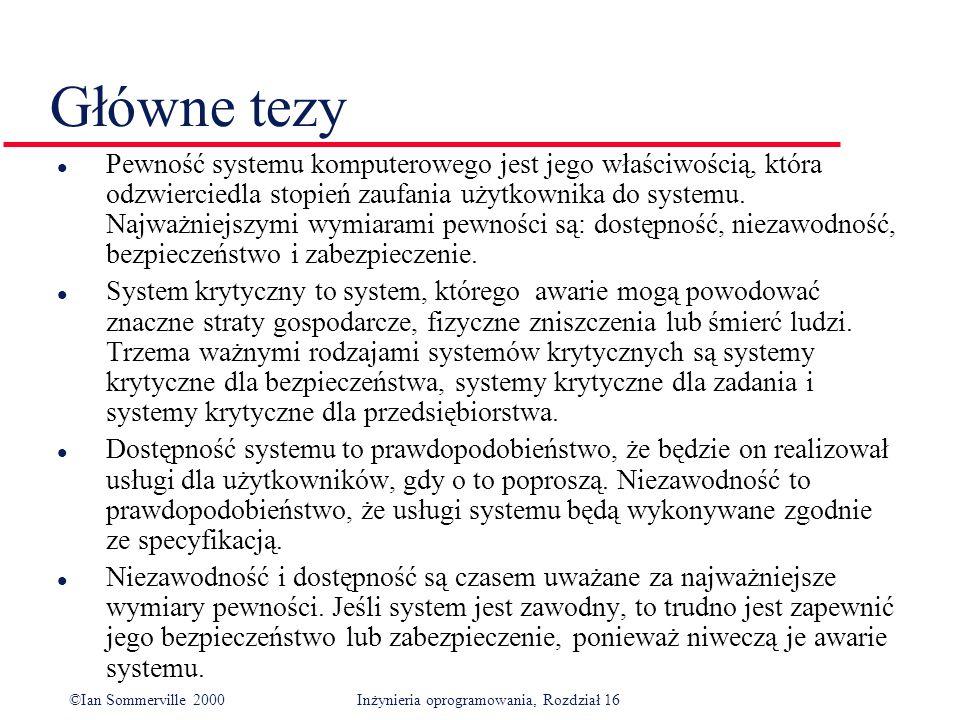 ©Ian Sommerville 2000Inżynieria oprogramowania, Rozdział 16 Główne tezy l Pewność systemu komputerowego jest jego właściwością, która odzwierciedla stopień zaufania użytkownika do systemu.