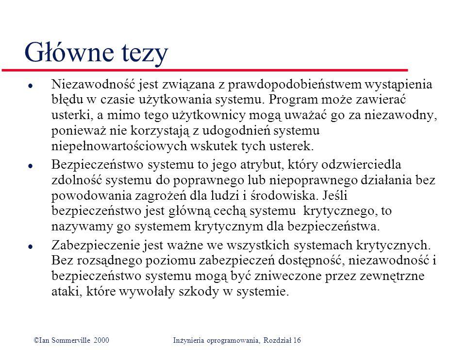 ©Ian Sommerville 2000Inżynieria oprogramowania, Rozdział 16 Główne tezy l Niezawodność jest związana z prawdopodobieństwem wystąpienia błędu w czasie użytkowania systemu.
