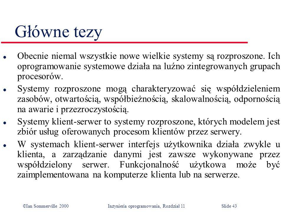 ©Ian Sommerville 2000 Inżynieria oprogramowania, Rozdział 11Slide 43 l Obecnie niemal wszystkie nowe wielkie systemy są rozproszone. Ich oprogramowani