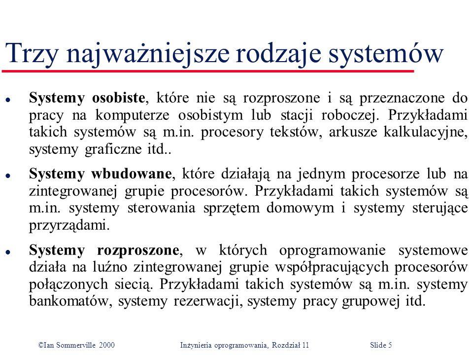 ©Ian Sommerville 2000 Inżynieria oprogramowania, Rozdział 11Slide 5 Trzy najważniejsze rodzaje systemów l Systemy osobiste, które nie są rozproszone i