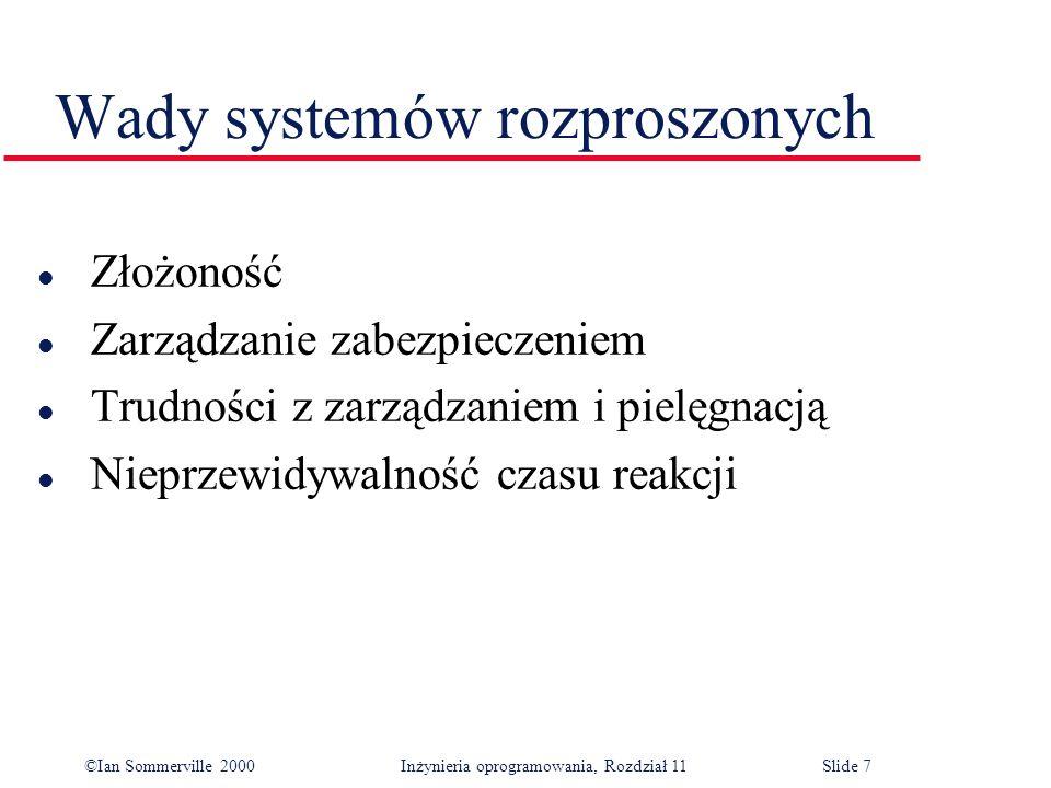 ©Ian Sommerville 2000 Inżynieria oprogramowania, Rozdział 11Slide 7 Wady systemów rozproszonych l Złożoność l Zarządzanie zabezpieczeniem l Trudności