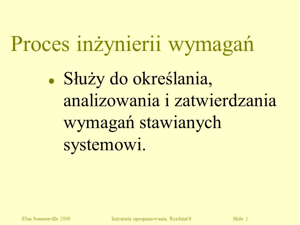 ©Ian Sommerville 2000 Inżynieria oprogramowania, Rozdział 6 Slide 42 l Opis wymagań wynikających z rzeczywistego sposobu pracy osób, a nie ze sposobu zalecanego formalne definicje procesów.