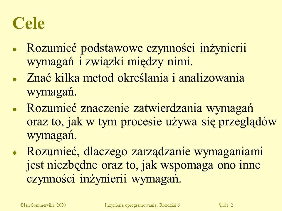 ©Ian Sommerville 2000 Inżynieria oprogramowania, Rozdział 6 Slide 2 Cele l Rozumieć podstawowe czynności inżynierii wymagań i związki między nimi. l Z