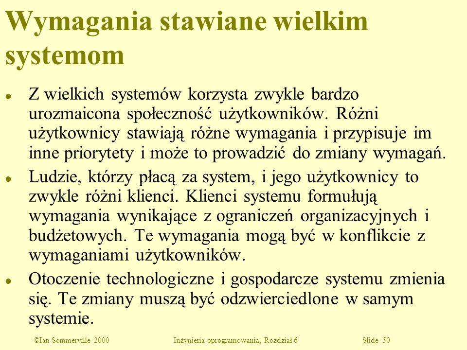 ©Ian Sommerville 2000 Inżynieria oprogramowania, Rozdział 6 Slide 50 l Z wielkich systemów korzysta zwykle bardzo urozmaicona społeczność użytkowników