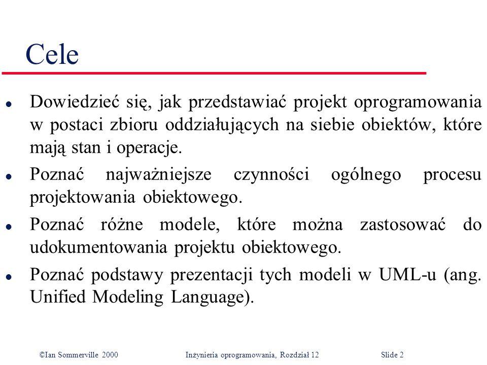 ©Ian Sommerville 2000 Inżynieria oprogramowania, Rozdział 12Slide 2 Cele l Dowiedzieć się, jak przedstawiać projekt oprogramowania w postaci zbioru od