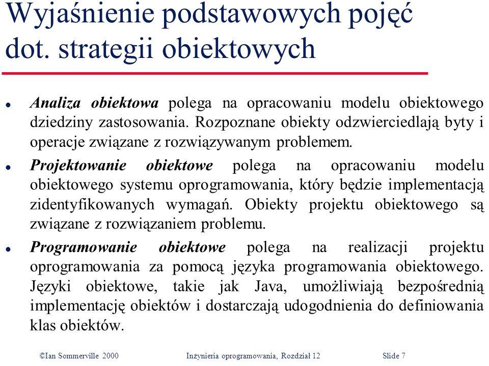 ©Ian Sommerville 2000 Inżynieria oprogramowania, Rozdział 12Slide 7 Wyjaśnienie podstawowych pojęć dot. strategii obiektowych l Analiza obiektowa pole