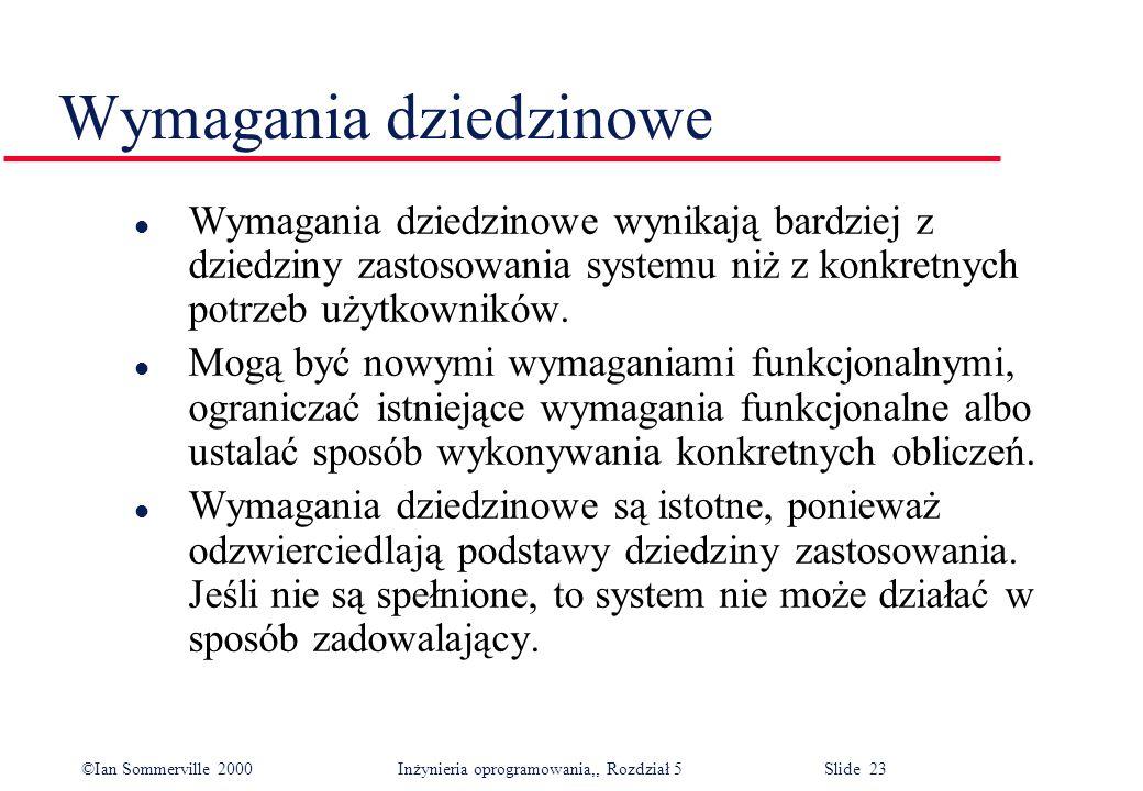 ©Ian Sommerville 2000 Inżynieria oprogramowania,, Rozdział 5 Slide 23 Wymagania dziedzinowe l Wymagania dziedzinowe wynikają bardziej z dziedziny zast