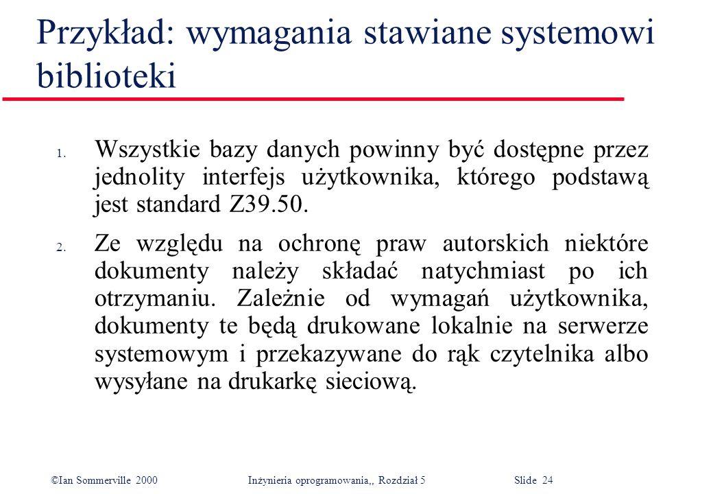 ©Ian Sommerville 2000 Inżynieria oprogramowania,, Rozdział 5 Slide 24 Przykład: wymagania stawiane systemowi biblioteki 1. Wszystkie bazy danych powin