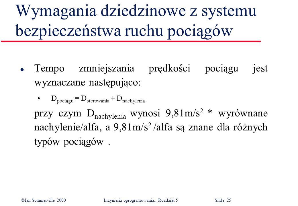 ©Ian Sommerville 2000 Inżynieria oprogramowania,, Rozdział 5 Slide 25 Wymagania dziedzinowe z systemu bezpieczeństwa ruchu pociągów l Tempo zmniejszan