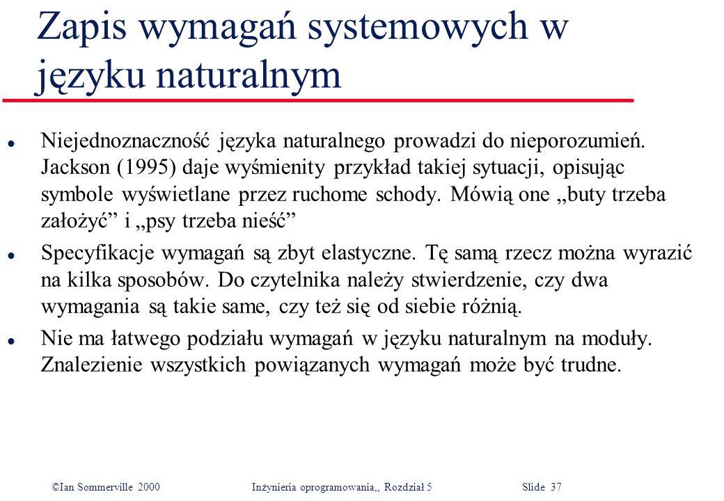 ©Ian Sommerville 2000 Inżynieria oprogramowania,, Rozdział 5 Slide 37 Zapis wymagań systemowych w języku naturalnym l Niejednoznaczność języka natural