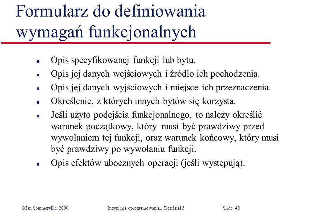 ©Ian Sommerville 2000 Inżynieria oprogramowania,, Rozdział 5 Slide 40 Formularz do definiowania wymagań funkcjonalnych l Opis specyfikowanej funkcji l