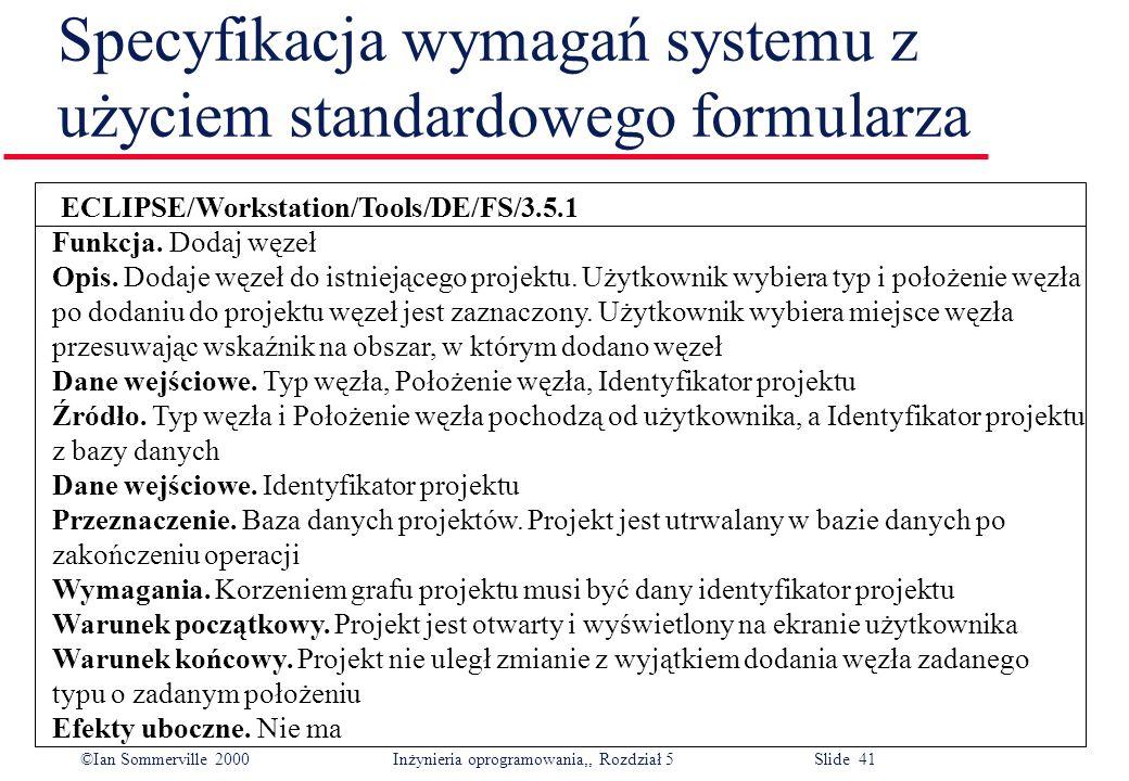 ©Ian Sommerville 2000 Inżynieria oprogramowania,, Rozdział 5 Slide 41 Specyfikacja wymagań systemu z użyciem standardowego formularza ECLIPSE/Workstat