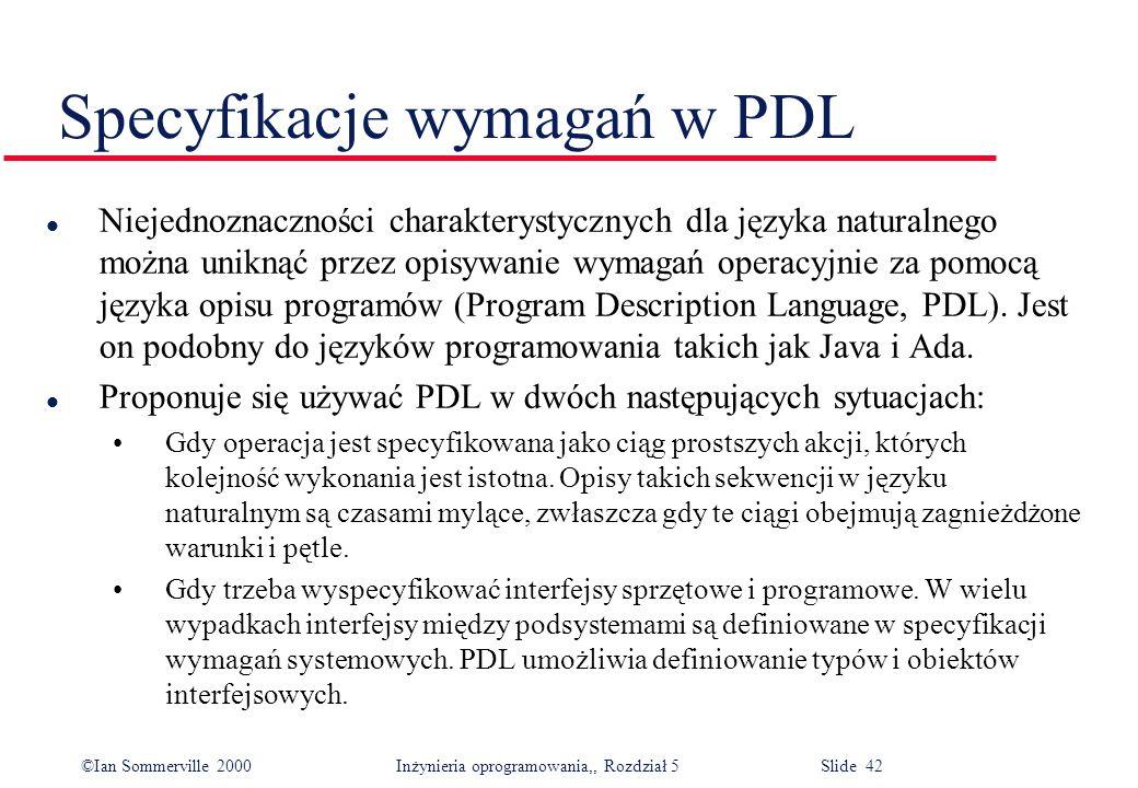 ©Ian Sommerville 2000 Inżynieria oprogramowania,, Rozdział 5 Slide 42 Specyfikacje wymagań w PDL l Niejednoznaczności charakterystycznych dla języka n