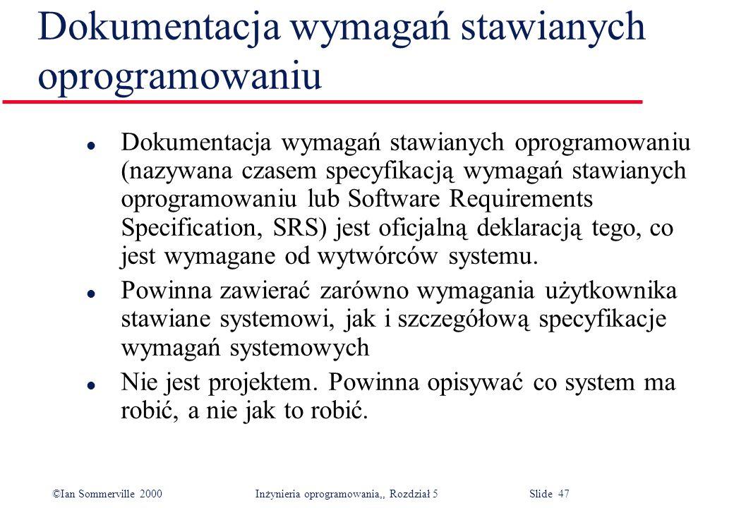 ©Ian Sommerville 2000 Inżynieria oprogramowania,, Rozdział 5 Slide 47 Dokumentacja wymagań stawianych oprogramowaniu l Dokumentacja wymagań stawianych