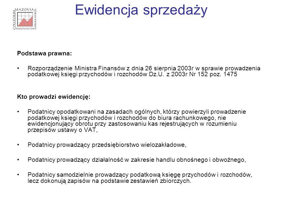 Ewidencja sprzedaży Podstawa prawna: Rozporządzenie Ministra Finansów z dnia 26 sierpnia 2003r w sprawie prowadzenia podatkowej księgi przychodów i ro