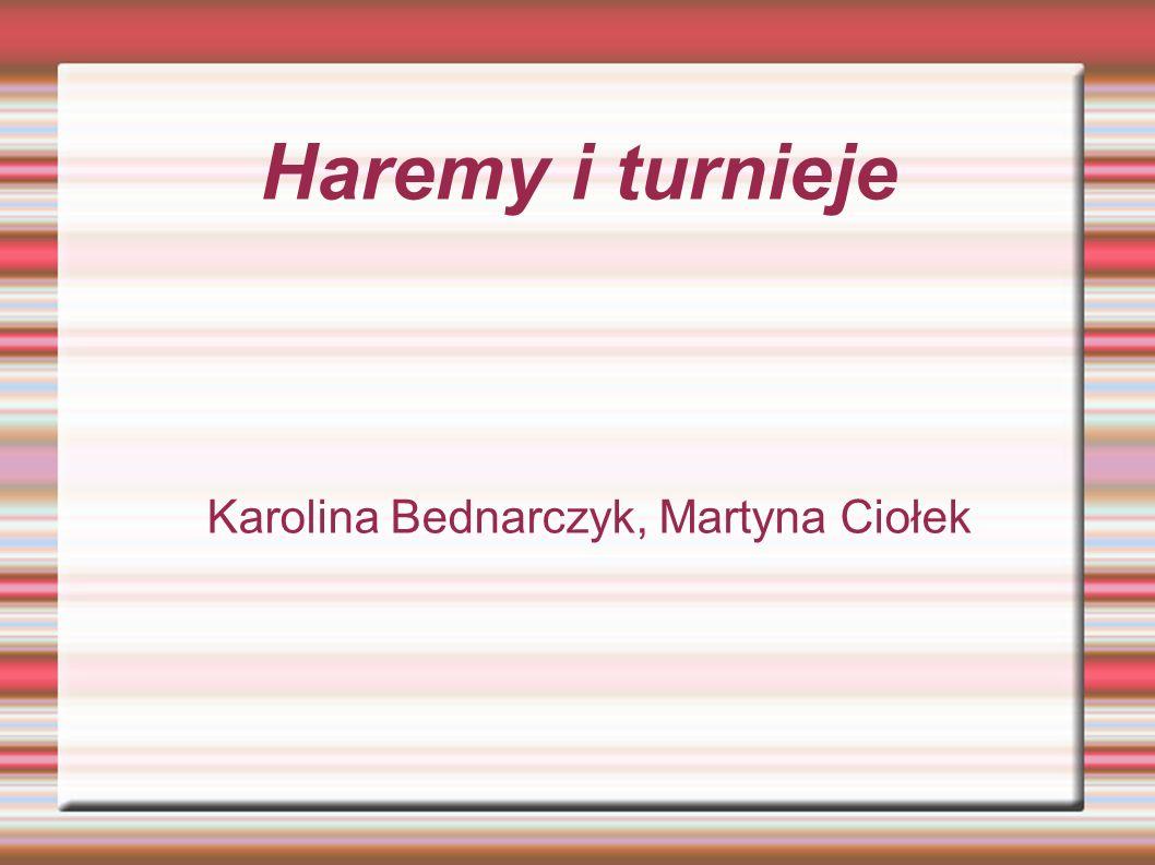 Haremy i turnieje Karolina Bednarczyk, Martyna Ciołek