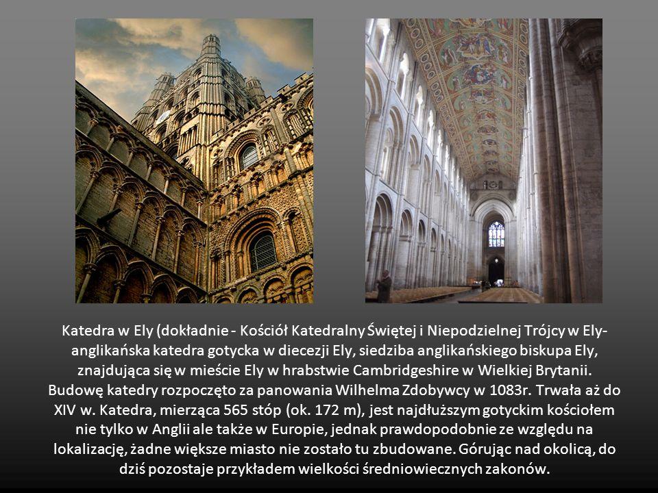 Katedra w Ely (dokładnie - Kościół Katedralny Świętej i Niepodzielnej Trójcy w Ely- anglikańska katedra gotycka w diecezji Ely, siedziba anglikańskiego biskupa Ely, znajdująca się w mieście Ely w hrabstwie Cambridgeshire w Wielkiej Brytanii.