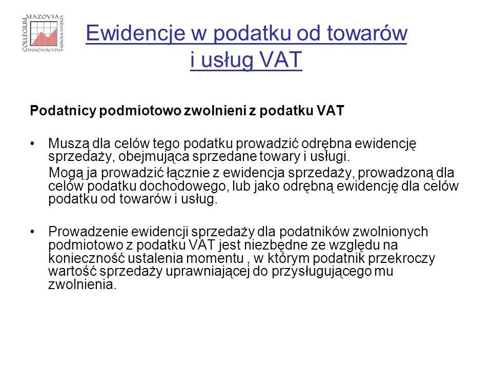 Ewidencje w podatku od towarów i usług VAT Podatnicy podmiotowo zwolnieni z podatku VAT Muszą dla celów tego podatku prowadzić odrębna ewidencję sprze