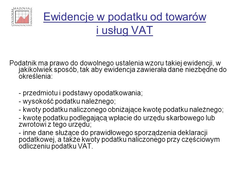 Ewidencje w podatku od towarów i usług VAT Podatnik powinien prowadzić ewidencje rzetelnie i niewadliwie z zachowaniem odpowiedniej staranności, oraz przechowywać do czasu przedawnienie zobowiązania podatkowego Zgodnie z art.