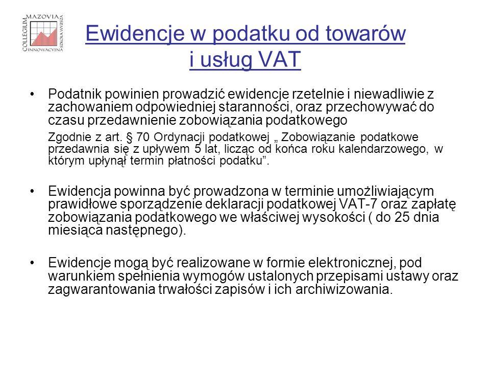 Ewidencje w podatku od towarów i usług VAT Podatnik powinien prowadzić ewidencje rzetelnie i niewadliwie z zachowaniem odpowiedniej staranności, oraz