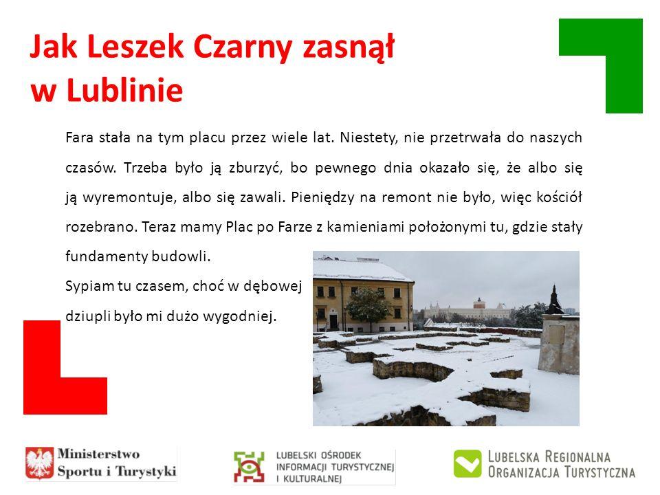 Jak Leszek Czarny zasnął w Lublinie Fara stała na tym placu przez wiele lat. Niestety, nie przetrwała do naszych czasów. Trzeba było ją zburzyć, bo pe