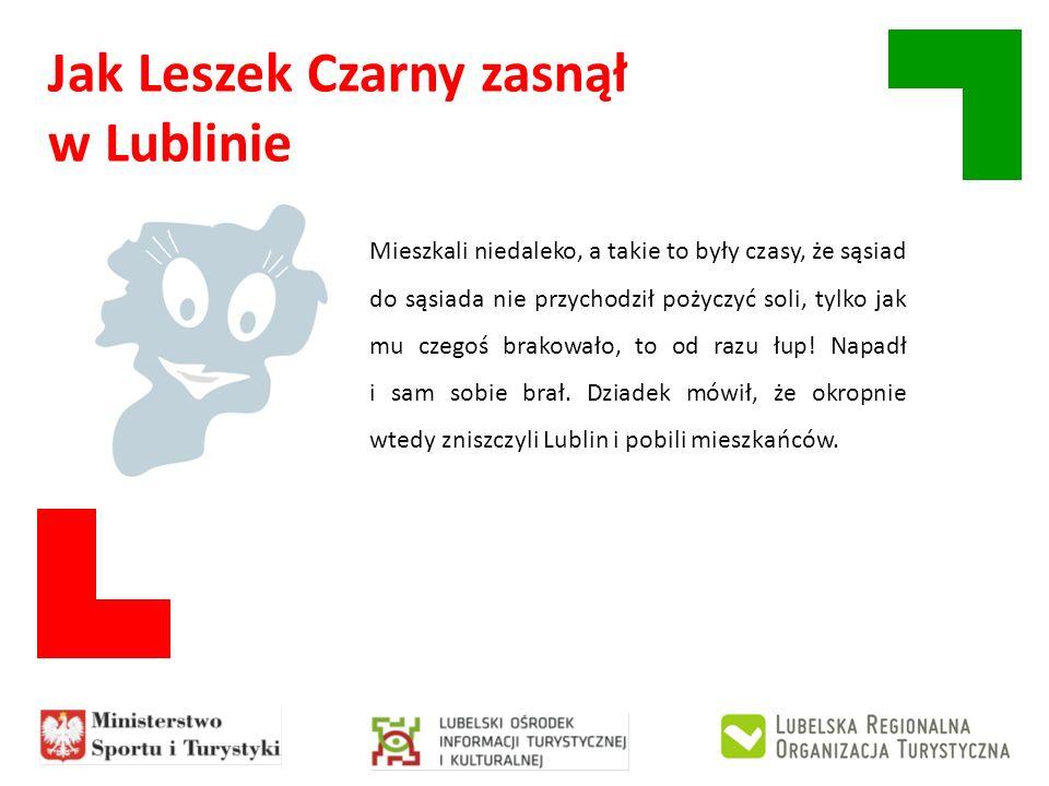 Jak Leszek Czarny zasnął w Lublinie Mieszkali niedaleko, a takie to były czasy, że sąsiad do sąsiada nie przychodził pożyczyć soli, tylko jak mu czego