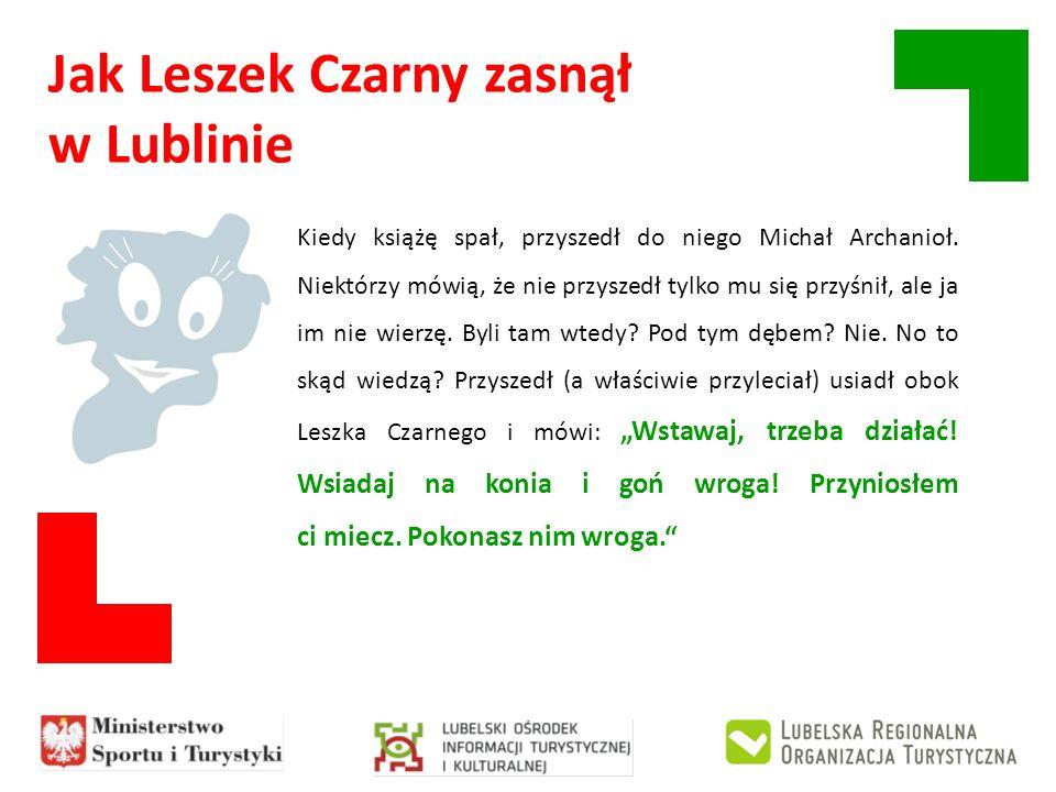 Jak Leszek Czarny zasnął w Lublinie Kiedy książę spał, przyszedł do niego Michał Archanioł. Niektórzy mówią, że nie przyszedł tylko mu się przyśnił, a