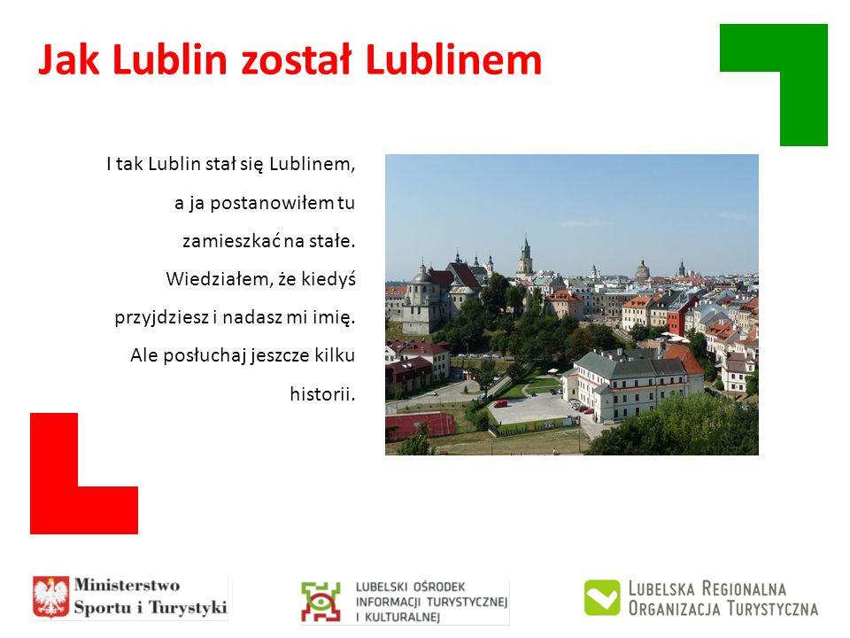 Jak Lublin został Lublinem I tak Lublin stał się Lublinem, a ja postanowiłem tu zamieszkać na stałe. Wiedziałem, że kiedyś przyjdziesz i nadasz mi imi