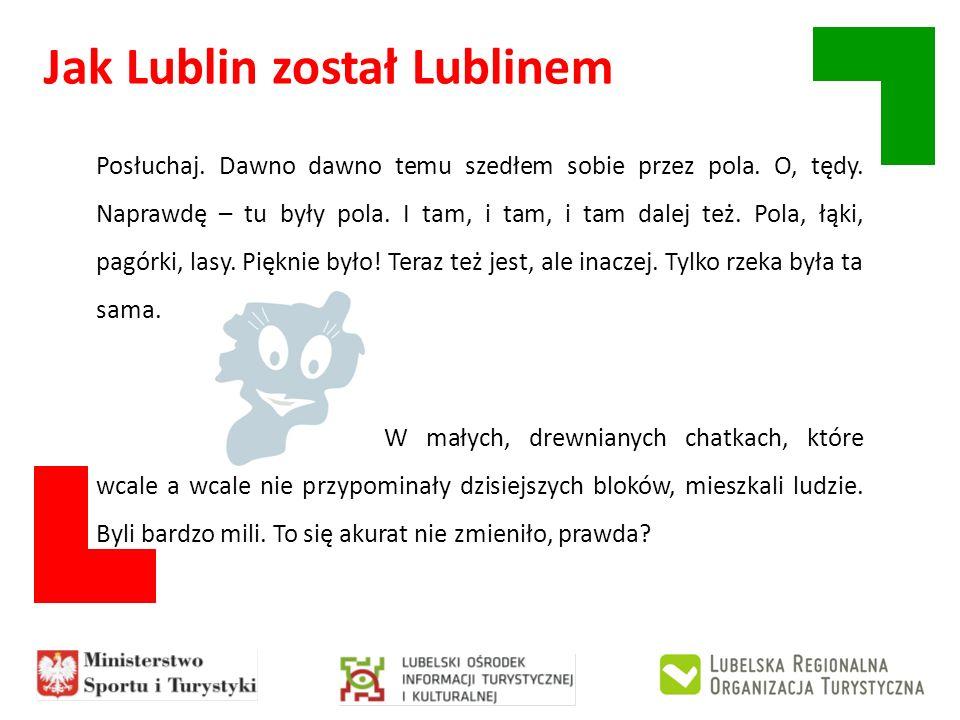 Jak Lublin został Lublinem Posłuchaj. Dawno dawno temu szedłem sobie przez pola. O, tędy. Naprawdę – tu były pola. I tam, i tam, i tam dalej też. Pola