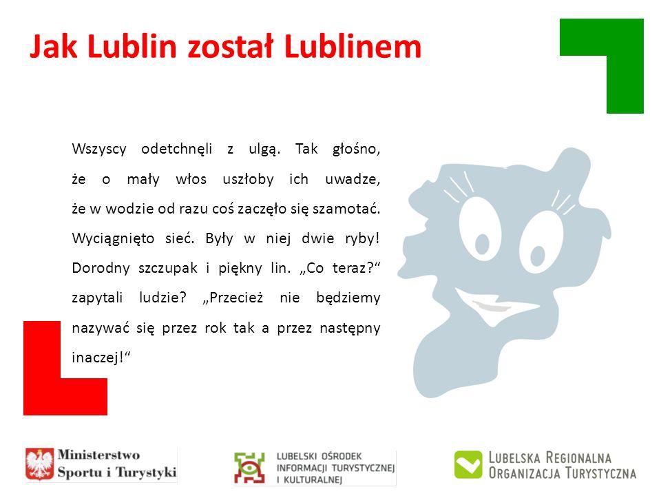 Jak Lublin został Lublinem Wszyscy odetchnęli z ulgą. Tak głośno, że o mały włos uszłoby ich uwadze, że w wodzie od razu coś zaczęło się szamotać. Wyc
