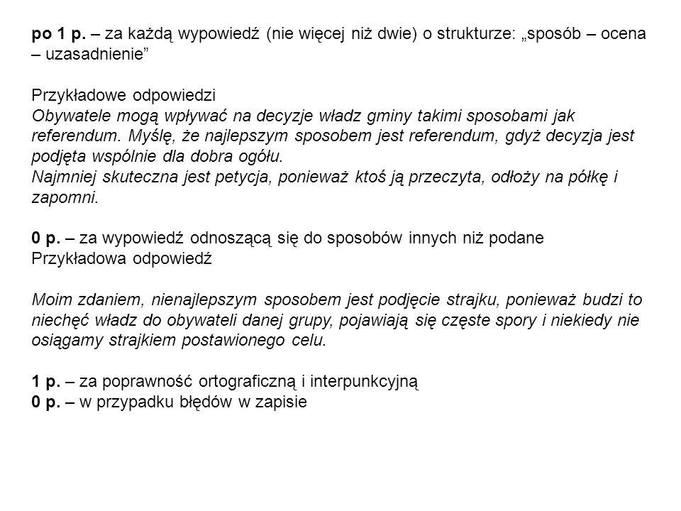po 1 p. – za każdą wypowiedź (nie więcej niż dwie) o strukturze: sposób – ocena – uzasadnienie Przykładowe odpowiedzi Obywatele mogą wpływać na decyzj
