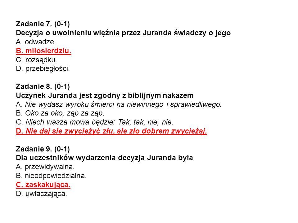 Zadanie 7. (0-1) Decyzja o uwolnieniu więźnia przez Juranda świadczy o jego A. odwadze. B. miłosierdziu. C. rozsądku. D. przebiegłości. Zadanie 8. (0-
