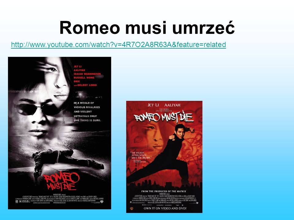 Baz Luhrmann Romeo i Julia http://www.youtube.com/watch?v=AU1zJo fOY60&feature=relatedhttp://www.youtube.com/watch?v=AU1zJo fOY60&feature=related