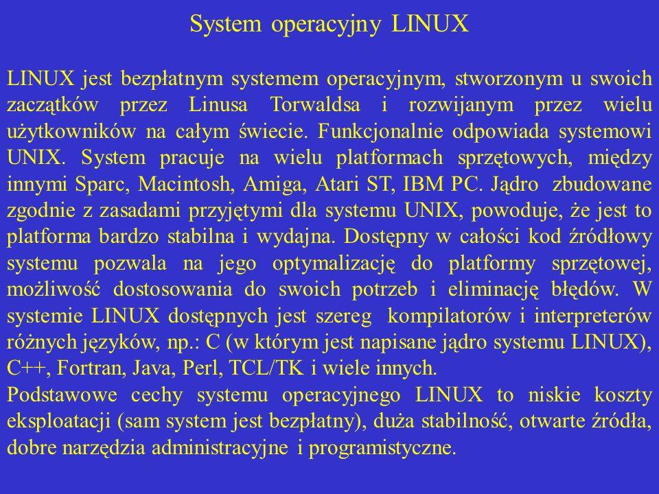 System operacyjny LINUX LINUX jest bezpłatnym systemem operacyjnym, stworzonym u swoich zaczątków przez Linusa Torwaldsa i rozwijanym przez wielu użyt