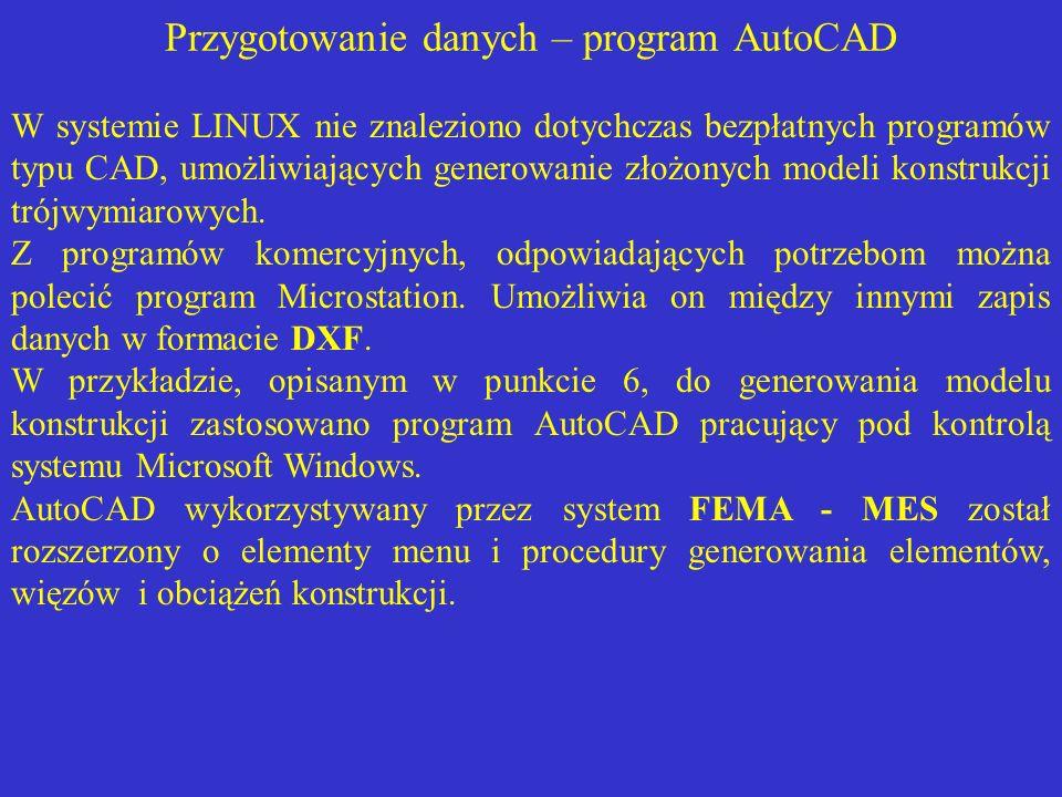 Przygotowanie danych – program AutoCAD W systemie LINUX nie znaleziono dotychczas bezpłatnych programów typu CAD, umożliwiających generowanie złożonyc