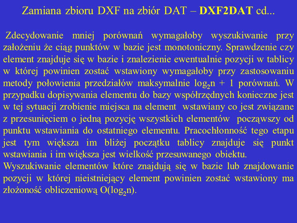 Zamiana zbioru DXF na zbiór DAT – DXF2DAT cd... Zdecydowanie mniej porównań wymagałoby wyszukiwanie przy założeniu że ciąg punktów w bazie jest monoto