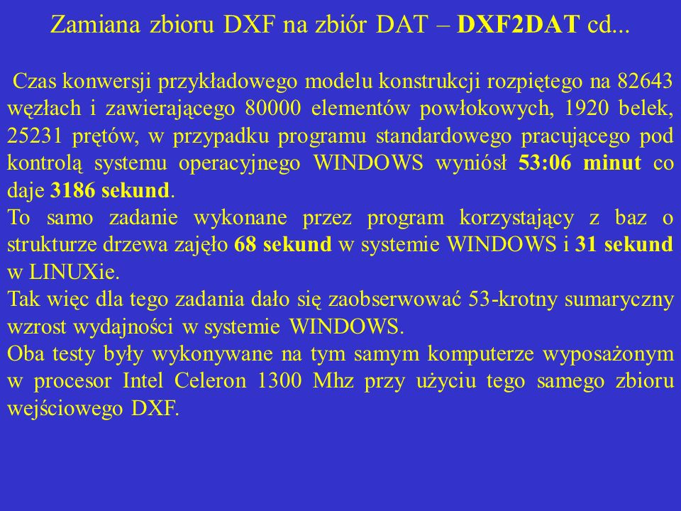 Zamiana zbioru DXF na zbiór DAT – DXF2DAT cd... Czas konwersji przykładowego modelu konstrukcji rozpiętego na 82643 węzłach i zawierającego 80000 elem