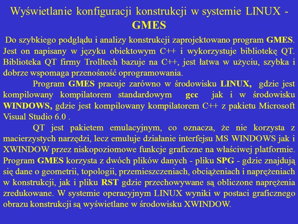 Wyświetlanie konfiguracji konstrukcji w systemie LINUX - GMES Do szybkiego podglądu i analizy konstrukcji zaprojektowano program GMES. Jest on napisan