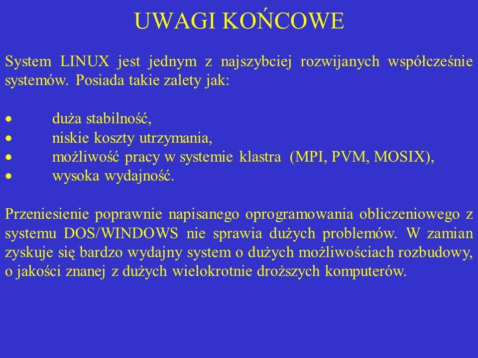 UWAGI KOŃCOWE System LINUX jest jednym z najszybciej rozwijanych współcześnie systemów. Posiada takie zalety jak: duża stabilność, niskie koszty utrzy
