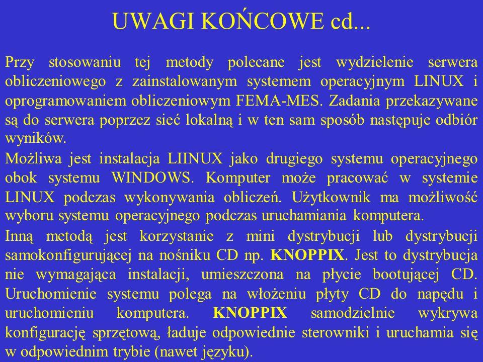 UWAGI KOŃCOWE cd... Przy stosowaniu tej metody polecane jest wydzielenie serwera obliczeniowego z zainstalowanym systemem operacyjnym LINUX i oprogram