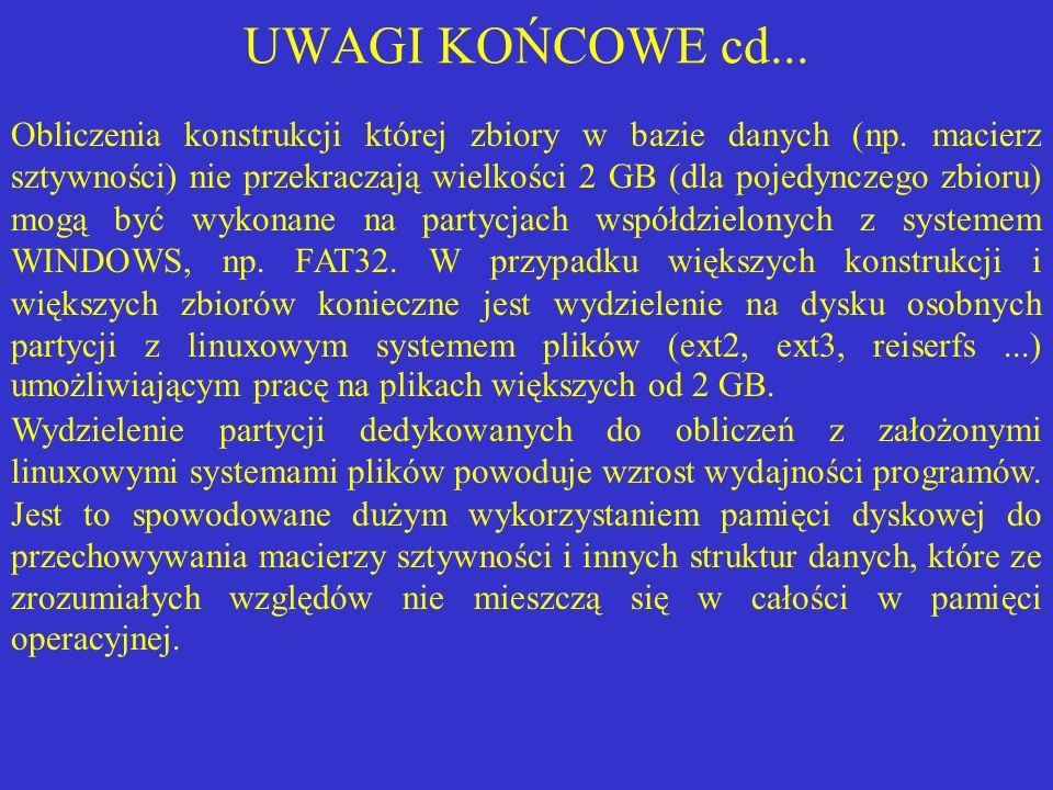 UWAGI KOŃCOWE cd... Obliczenia konstrukcji której zbiory w bazie danych (np. macierz sztywności) nie przekraczają wielkości 2 GB (dla pojedynczego zbi