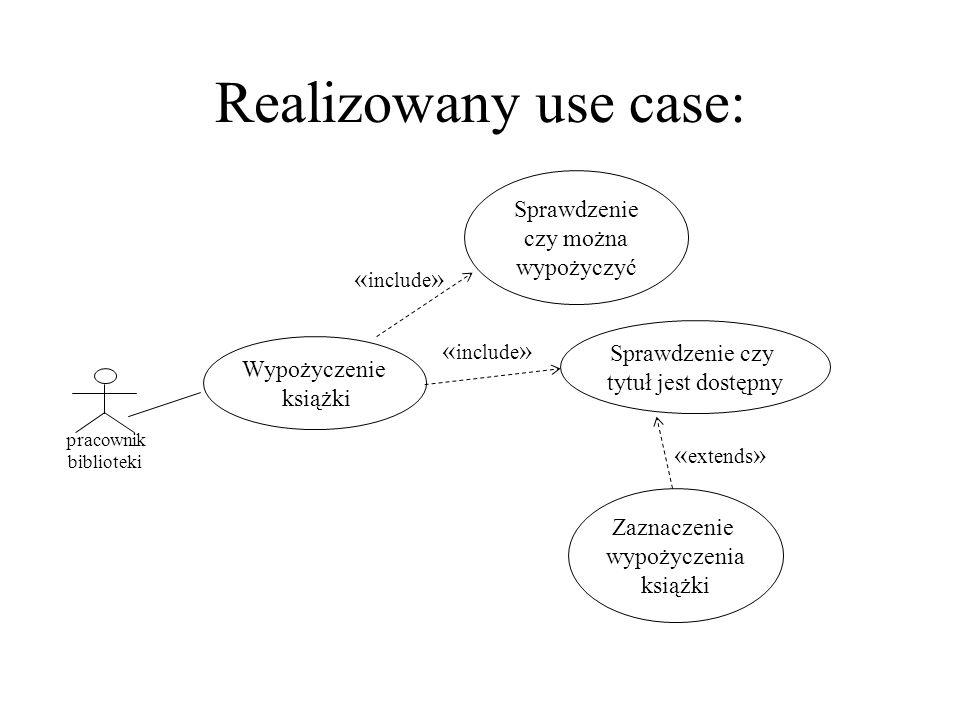 Diagram klas: Osoba Wypożyczający wypozycz() czyMoze() Pracownik biblioteki Książka Egzemplarz czyWolny() zaznWyp() wypożycza jest_wypożyczany * 0..1 1..*