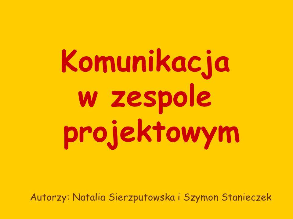 Komunikacja w zespole projektowym Autorzy: Natalia Sierzputowska i Szymon Stanieczek ziom