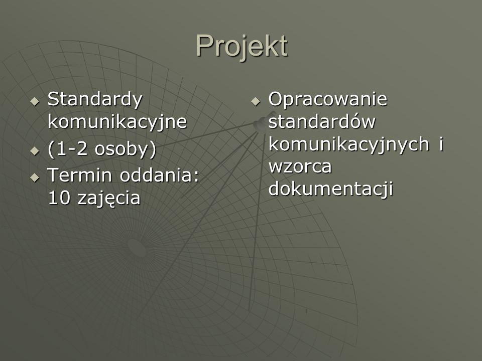 Projekt Standardy komunikacyjne Standardy komunikacyjne (1-2 osoby) (1-2 osoby) Termin oddania: 10 zajęcia Termin oddania: 10 zajęcia Opracowanie stan