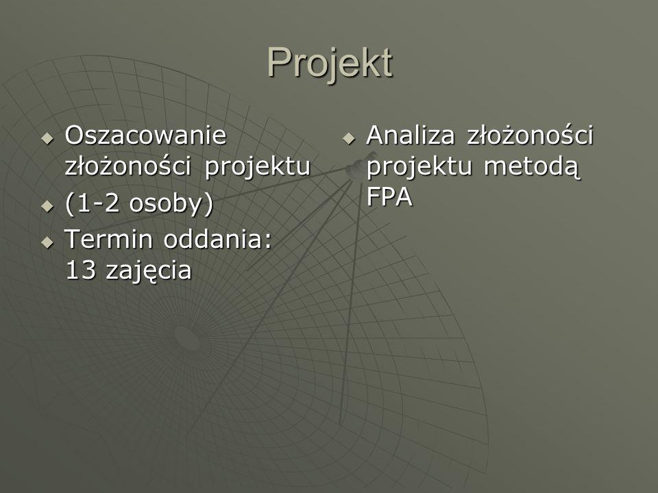 Projekt Oszacowanie złożoności projektu Oszacowanie złożoności projektu (1-2 osoby) (1-2 osoby) Termin oddania: 13 zajęcia Termin oddania: 13 zajęcia
