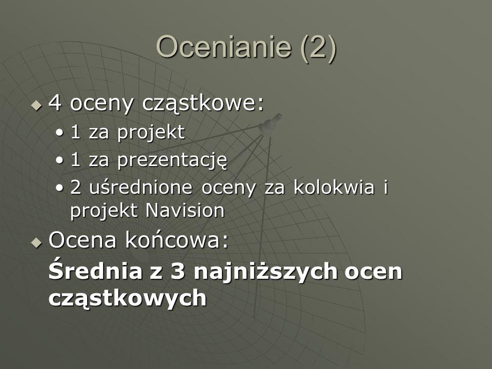 Ocenianie (2) 4 oceny cząstkowe: 4 oceny cząstkowe: 1 za projekt1 za projekt 1 za prezentację1 za prezentację 2 uśrednione oceny za kolokwia i projekt