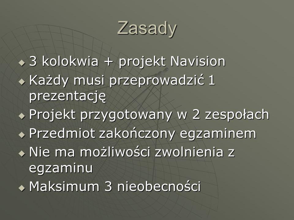 Zasady 3 kolokwia + projekt Navision 3 kolokwia + projekt Navision Każdy musi przeprowadzić 1 prezentację Każdy musi przeprowadzić 1 prezentację Proje