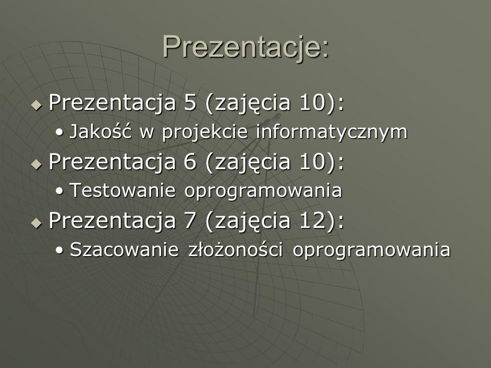 Prezentacje: Prezentacja 5 (zajęcia 10): Prezentacja 5 (zajęcia 10): Jakość w projekcie informatycznymJakość w projekcie informatycznym Prezentacja 6